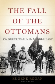 The Fall of the Ottomans - Eugene Rogan by  Eugene Rogan PDF Download