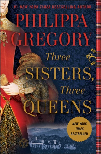 Three Sisters, Three Queens - Philippa Gregory - Philippa Gregory