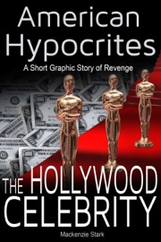 AMERICAN HYPOCRITES: THE HOLLYWOOD CELEBRITY: A SHORT GRAPHIC STORY OF REVENGE