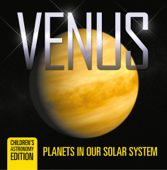 Venus: Planets in Our Solar System  Children's Astronomy Edition