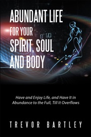 ABUNDANT LIFE FOR YOUR SPIRIT, SOUL AND BODY