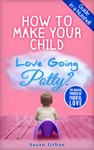 How To Make Your Child Love Going Potty