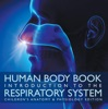 Human Body Book  Introduction To The Respiratory System  Children's Anatomy & Physiology Edition