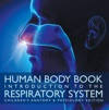 Human Body Book  Introduction To The Respiratory System  Childrens Anatomy  Physiology Edition