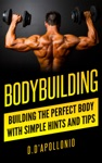 Bodybuilding Building The Perfect Body With Simple Hints And Tips