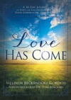 Love Has Come A 30-Day Journey Of Hope And Encouragement For Those Experiencing Grief And Loss