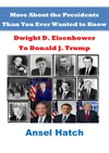 More About The Presidents Than You Ever Wanted To Know Dwight D Eisenhower To Donald J Trump