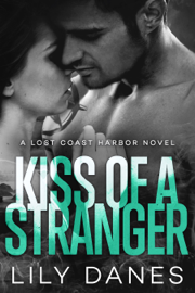 Kiss of a Stranger (Lost Coast Harbor, Book 1) - Lily Danes book summary