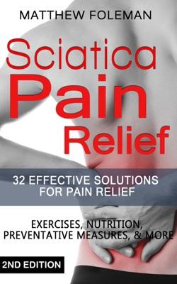 Sciatica Pain Relief: 32+ Effective Solutions for - Pain Relief: Back Pain, Exercises, Preventative Measures, & More