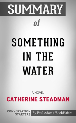 Paul Adams - Summary of Something in the Water: A Novel by Catherine Steadman  Conversation Starters