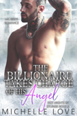 The Billionaire Takes Charge of His Angel: MC Biker Romance