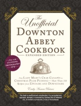 The Unofficial Downton Abbey Cookbook, Expanded Edition