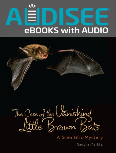 The Case of the Vanishing Little Brown Bats (Enhanced Edition)