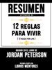 Resumen Extendido De 12 Reglas Para Vivir (12 Rules For Life) - Basado En El Libro De Jordan Peterson