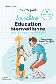 Le cahier Éducation bienveillante - Pour des parents heureux et des enfants épanouis - Ma p'tite famille