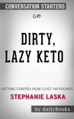 Dirty, Lazy, Keto: Getting Started: How I Lost 140 Pounds by Stephanie Laska: Conversation Starters