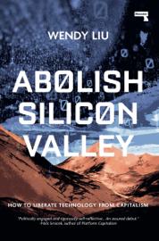 Abolish Silicon Valley