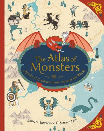 Sandra Lawrence & Stuart Hill - The Atlas of Monsters