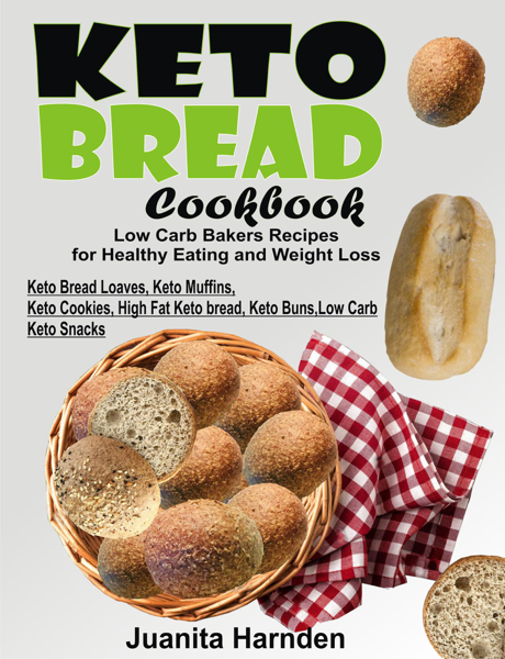 Keto Bread Cookbook: Low Carb Bakers Recipes For Healthy Eating and Weight Loss (Keto Bread Loaves, Keto Muffins, Keto Cookies, High Fat Keto bread, Keto Buns, Low Carb Keto Snacks) di Juanita Harnden