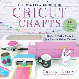 The Unofficial Book of Cricut Crafts