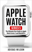 Apple Watch Series 5 - The Ultimate User Guide To Apple Watch Series 5 And Watch OS 6