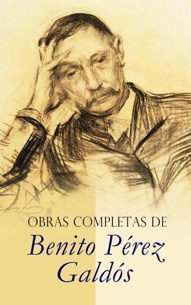Obras Completas de Benito Pérez Galdós por Benito Pérez Galdós