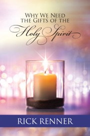 Why We Need the Gifts of the Holy Spirit - Rick Renner by  Rick Renner PDF Download
