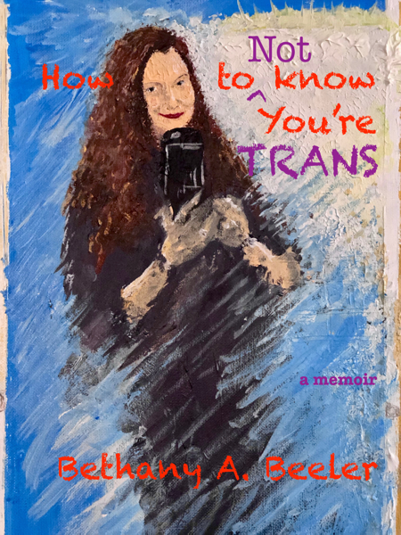 How to Not Know You're Trans: A Memoir