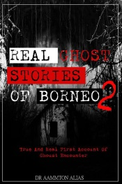 Real Ghost Stories of Borneo 2