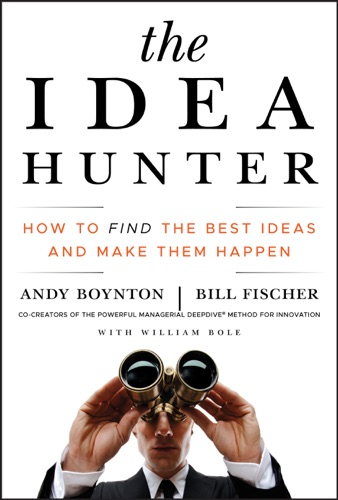 Andy Boynton, Bill Fischer & William Bole - The Idea Hunter