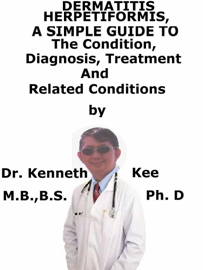 Dermatitis Herpetiformis, A Simple Guide To The Condition, Diagnosis, Treatment And Related Conditions