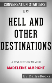Hell and Other Destinations: A 21st-Century Memoir by Madeleine Albright: Conversation Starters