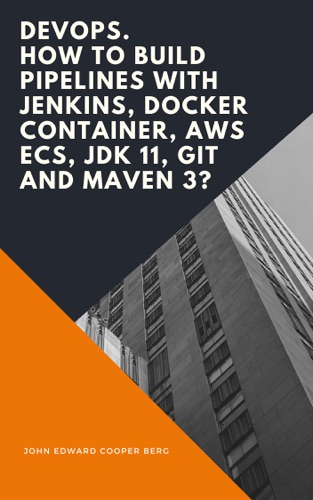John Edward Cooper Berg - DevOps. How to build pipelines with Jenkins, Docker container, AWS ECS, JDK 11, git and maven 3?