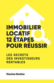 Immobilier locatif : 12 étapes pour réussir. Les secrets des investisseurs rentables.