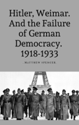 Hitler, Weimar: And the Failure of German Democracy 1918-1933