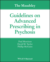 Paul Morrison, David M. Taylor & Phillip McGuire - The Maudsley Guidelines on Advanced Prescribing in Psychosis artwork