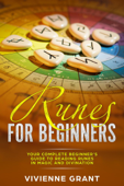 Runes For Beginners: Your Complete Beginner's Guide to Reading Runes in Magic and Divination