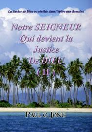 La Justice de Dieu est révélée dans l'épître aux Romains - Notre Seigneur Qui devient la Justice De Dieu (Ⅱ)