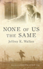 Jeffrey K Walker - None of Us the Same artwork
