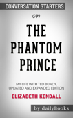 The Phantom Prince : My Life with Ted Bundy, Updated and Expanded Edition by Elizabeth Kendall: Conversation Starters