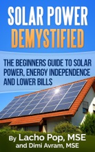 Solar Power Demystified: The Beginners Guide To Solar Power, Energy Independence And Lower Bills