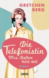 Die Telefonistin – Mrs. Dalton hört mit - Gretchen Berg by  Gretchen Berg PDF Download