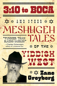 3:10 to Boca and Other Meshugeh Tales of the Yiddish West Book Cover