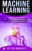 Machine Learning - A Complete Exploration of Highly Advanced Machine Learning Concepts, Best Practices and Techniques