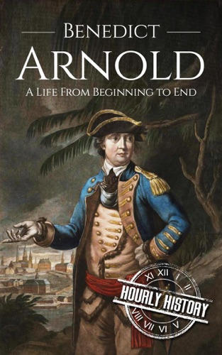 Hourly History - Benedict Arnold: A Life From Beginning to End