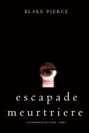 Escapade Meurtrière (Les Origines de Riley Paige -- Tome 4)