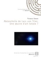 Download and Read Online Melancholia de Lars von Trier. Une œuvre d'art totale ?