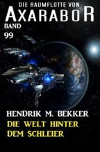Die Welt hinter dem Schleier Die Raumflotte von Axarabor - Band 99