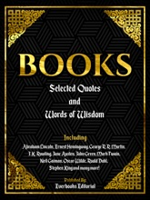 Books: Selected Quotes And Words Of Wisdom – Including Abraham Lincoln, Ernest Hemingway, George R.R. Martin, J.K. Rowling, Jane Austen, John Green, Mark Twain, Neil Gaiman, Oscar Wilde, Roald Dahl, Stephen King And Many More!
