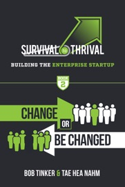 Survival To Thrival Building The Enterprise Startup Change Or Be Changed